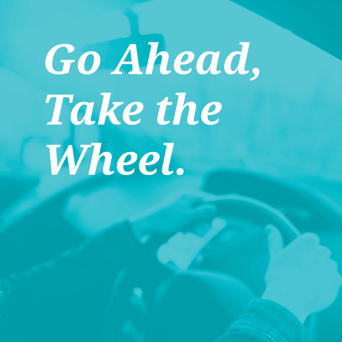 Go Ahead, Take the Wheel.